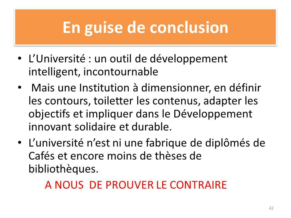 En guise de conclusion LUniversité : un outil de développement intelligent, incontournable Mais une Institution à dimensionner, en définir les contour