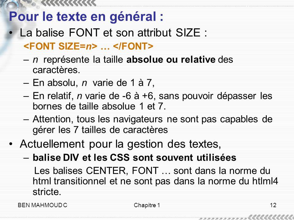 BEN MAHMOUD CChapitre 112 Pour le texte en général : La balise FONT et son attribut SIZE : … –n représente la taille absolue ou relative des caractère