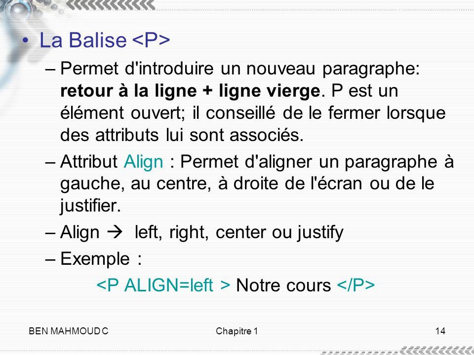 BEN MAHMOUD CChapitre 114 La Balise –Permet d'introduire un nouveau paragraphe: retour à la ligne + ligne vierge. P est un élément ouvert; il conseill