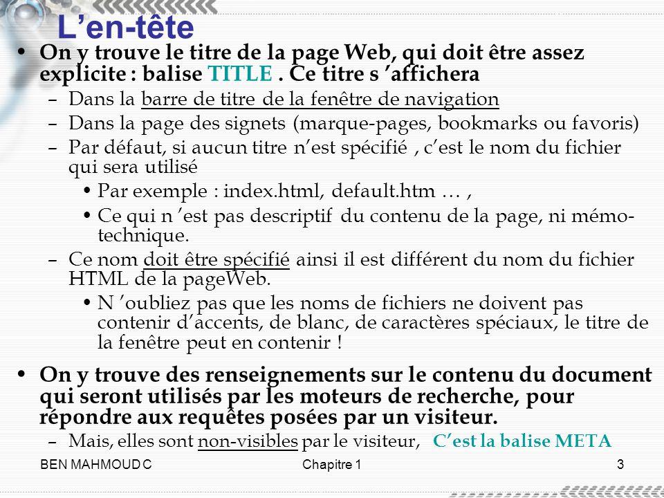 BEN MAHMOUD CChapitre 14 La balise META Les attributs les plus courants à la balise META : –Lattribut LANG indique le langage dans lequel est rédigé le contenu de lattribut CONTENT.