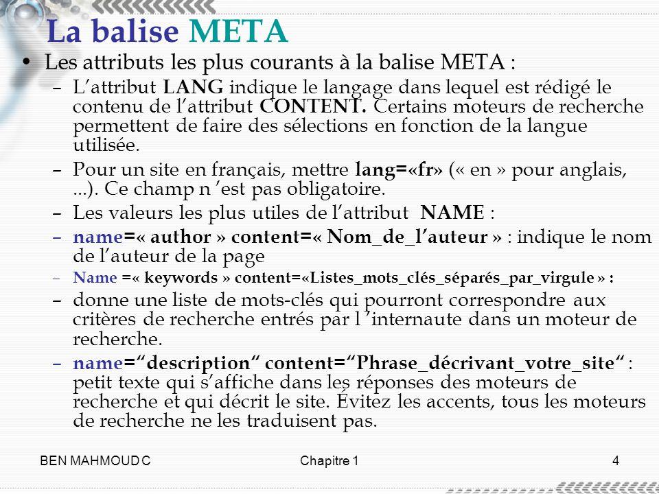 BEN MAHMOUD CChapitre 14 La balise META Les attributs les plus courants à la balise META : –Lattribut LANG indique le langage dans lequel est rédigé l