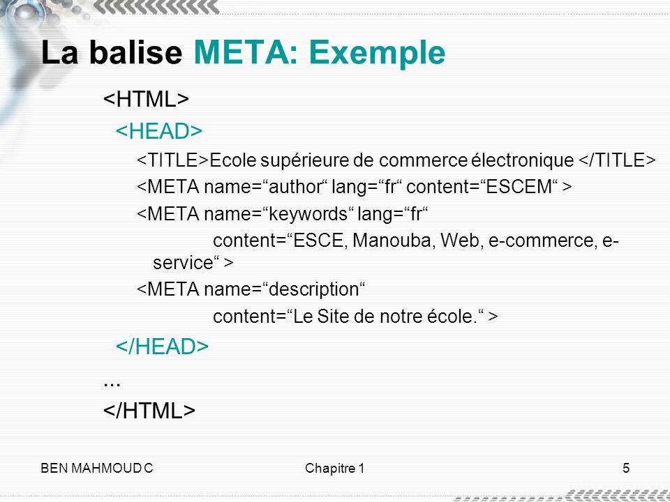 BEN MAHMOUD CChapitre 15 La balise META: Exemple Ecole supérieure de commerce électronique <META name=keywords lang=fr content=ESCE, Manouba, Web, e-c