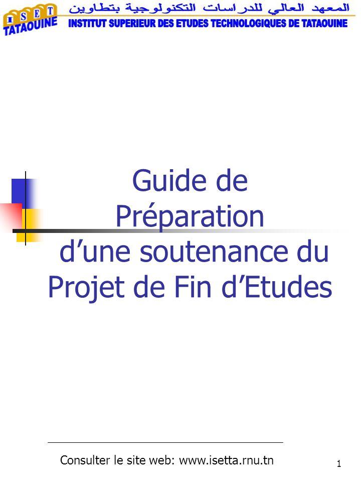 1 Guide de Préparation dune soutenance du Projet de Fin dEtudes Consulter le site web: www.isetta.rnu.tn