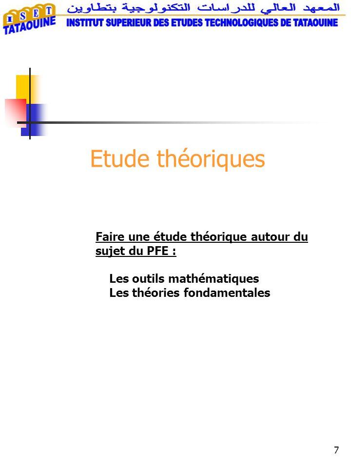 7 Etude théoriques Faire une étude théorique autour du sujet du PFE : Les outils mathématiques Les théories fondamentales