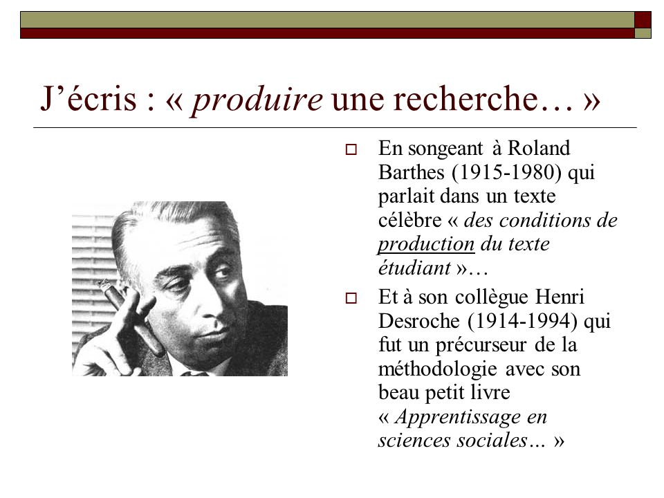 Jécris : « produire une recherche… » En songeant à Roland Barthes (1915-1980) qui parlait dans un texte célèbre « des conditions de production du text