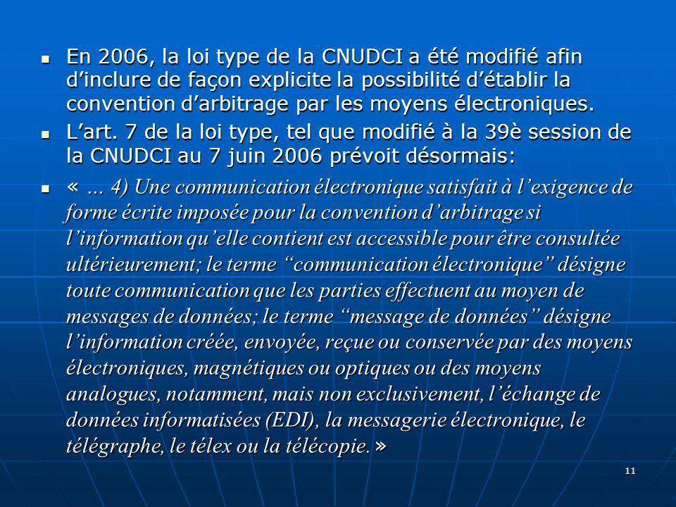 En 2006, la loi type de la CNUDCI a été modifié afin dinclure de façon explicite la possibilité détablir la convention darbitrage par les moyens électroniques.