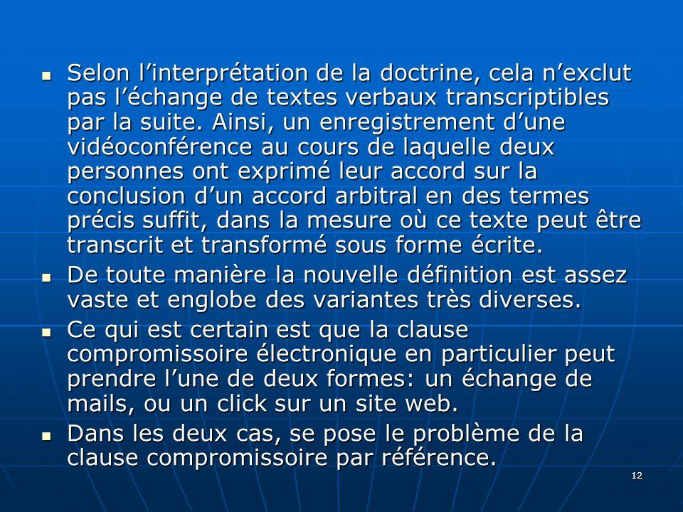 12 Selon linterprétation de la doctrine, cela nexclut pas léchange de textes verbaux transcriptibles par la suite.