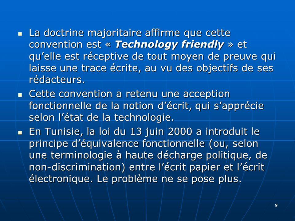 La doctrine majoritaire affirme que cette convention est « Technology friendly » et quelle est réceptive de tout moyen de preuve qui laisse une trace écrite, au vu des objectifs de ses rédacteurs.