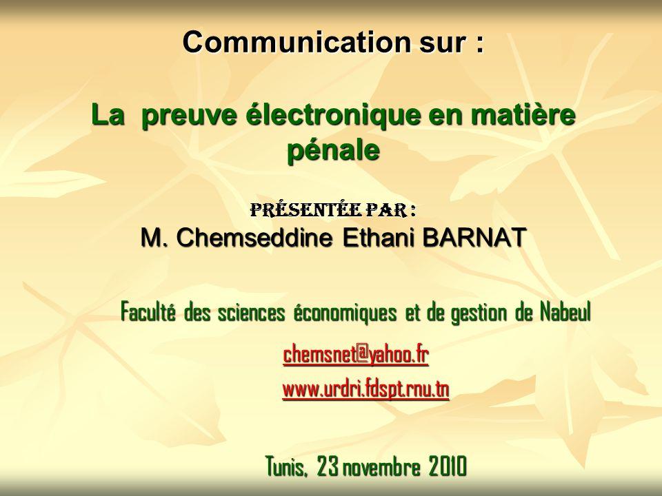 Communication sur : La preuve électronique en matière pénale Présentée par : M. Chemseddine Ethani BARNAT Faculté des sciences économiques et de gesti