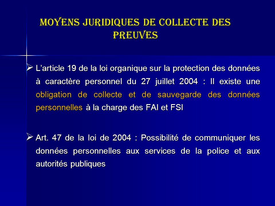 Moyens juridiques de collecte des preuves Larticle 19 de la loi organique sur la protection des données à caractère personnel du 27 juillet 2004 : Il