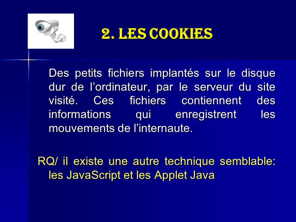 2. Les Cookies Des petits fichiers implantés sur le disque dur de lordinateur, par le serveur du site visité. Ces fichiers contiennent des information