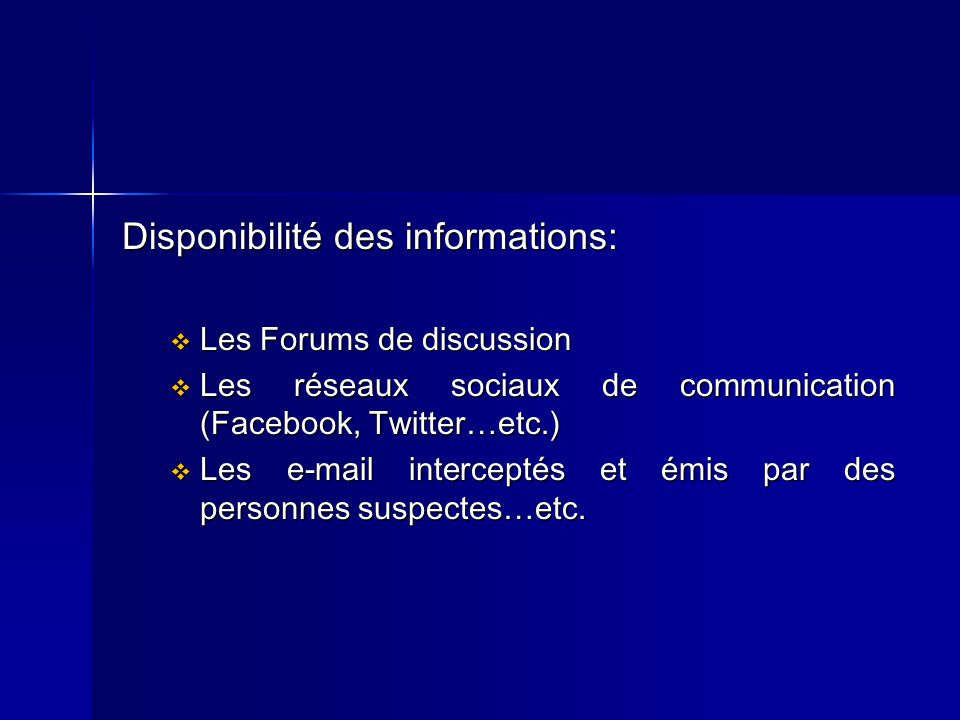 Disponibilité des informations: Les Forums de discussion Les Forums de discussion Les réseaux sociaux de communication (Facebook, Twitter…etc.) Les ré