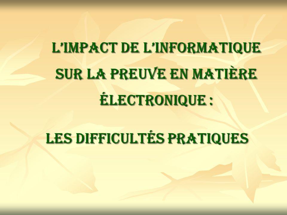 Limpact de linformatique sur la preuve en matière électronique : Limpact de linformatique sur la preuve en matière électronique : Les difficultés prat