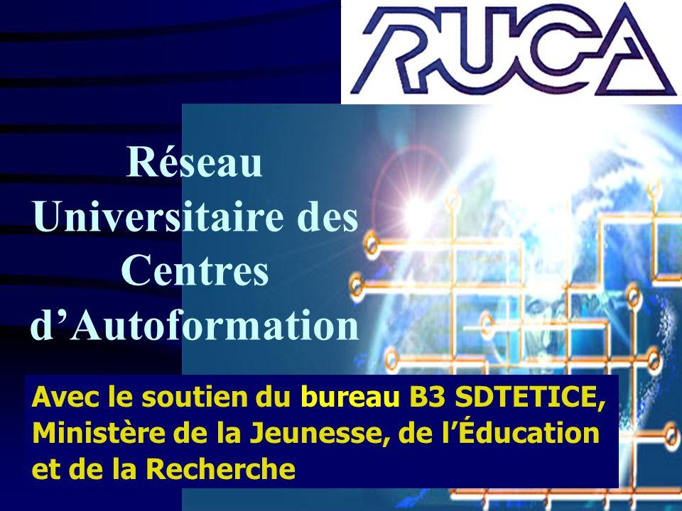 Réseau Universitaire des Centres dAutoformation Ministère de la Jeunesse, de lÉducation et de la Recherche Avec le soutien du bureau B3 SDTETICE,