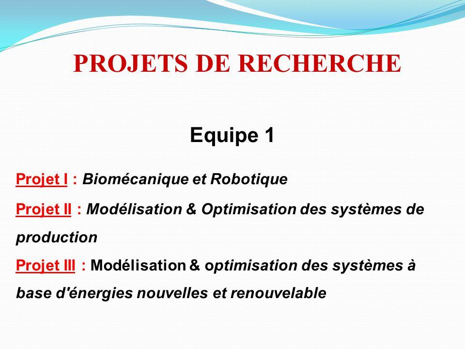 Equipe 1 Projet I : Biomécanique et Robotique Projet II : Modélisation & Optimisation des systèmes de production Projet III : Modélisation & optimisat