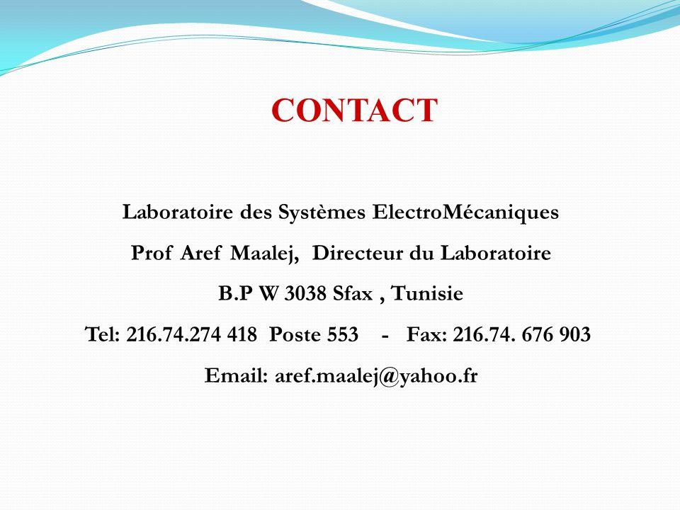 Laboratoire des Systèmes ElectroMécaniques Prof Aref Maalej, Directeur du Laboratoire B.P W 3038 Sfax, Tunisie Tel: 216.74.274 418 Poste 553 - Fax: 21