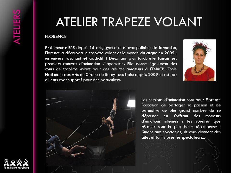 ATELIER TRAPEZE VOLANT FLORENCE Professeur d'EPS depuis 15 ans, gymnaste et trampoliniste de formation, Florence a découvert le trapèze volant et le m