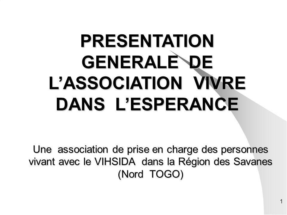 1 PRESENTATION GENERALE DE LASSOCIATION VIVRE DANS LESPERANCE Une association de prise en charge des personnes vivant avec le VIHSIDA dans la Région d