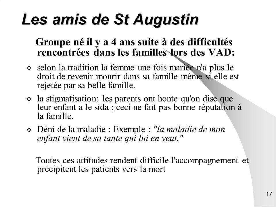 17 Les amis de St Augustin Groupe né il y a 4 ans suite à des difficultés rencontrées dans les familles lors des VAD: selon la tradition la femme une