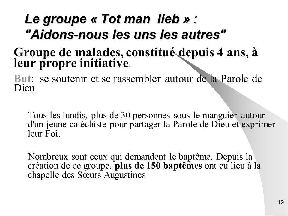 19 Le groupe « Tot man lieb » : Aidons-nous les uns les autres Groupe de malades, constitué depuis 4 ans, à leur propre initiative.
