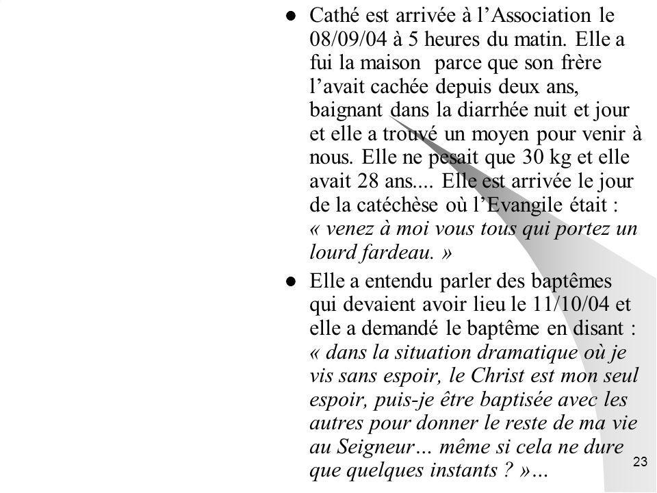23 Cathé est arrivée à lAssociation le 08/09/04 à 5 heures du matin.