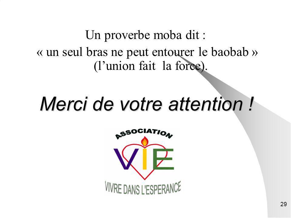 29 Merci de votre attention ! Un proverbe moba dit : « un seul bras ne peut entourer le baobab » (lunion fait la force).