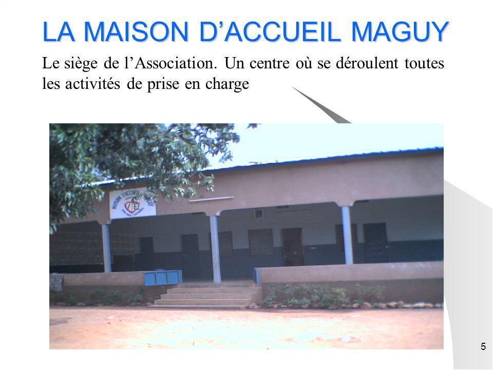 5 LA MAISON DACCUEIL MAGUY Le siège de lAssociation. Un centre où se déroulent toutes les activités de prise en charge