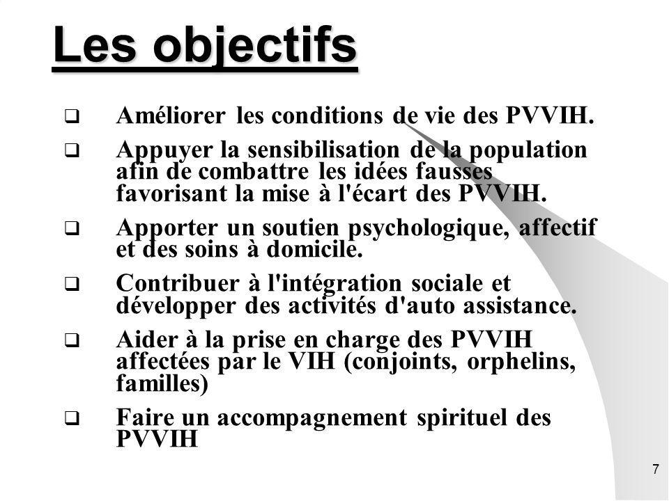 7 Les objectifs Améliorer les conditions de vie des PVVIH. Appuyer la sensibilisation de la population afin de combattre les idées fausses favorisant