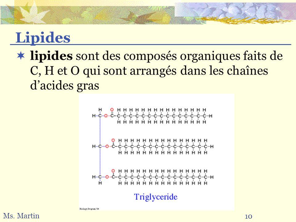 10 Ms. Martin lipides sont des composés organiques faits de C, H et O qui sont arrangés dans les chaînes dacides gras Lipides