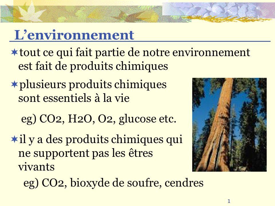 tout ce qui fait partie de notre environnement est fait de produits chimiques plusieurs produits chimiques sont essentiels à la vie 1 Lenvironnement i