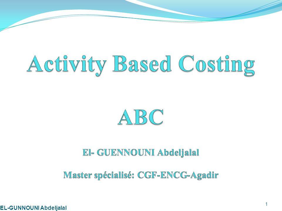 PLAN I- Principe de la méthode des couts complets II- portés et limites de la MCC III- Fondements de la méthode ABC VI- Processus de calcul du prix de revient selon la méthode ABC 2EL-GUNNOUNI Abdeljalal