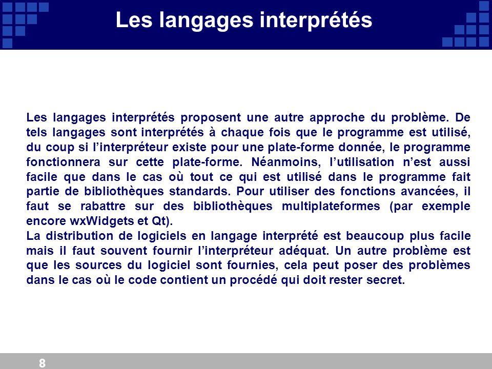 8 Les langages interprétés Les langages interprétés proposent une autre approche du problème. De tels langages sont interprétés à chaque fois que le p