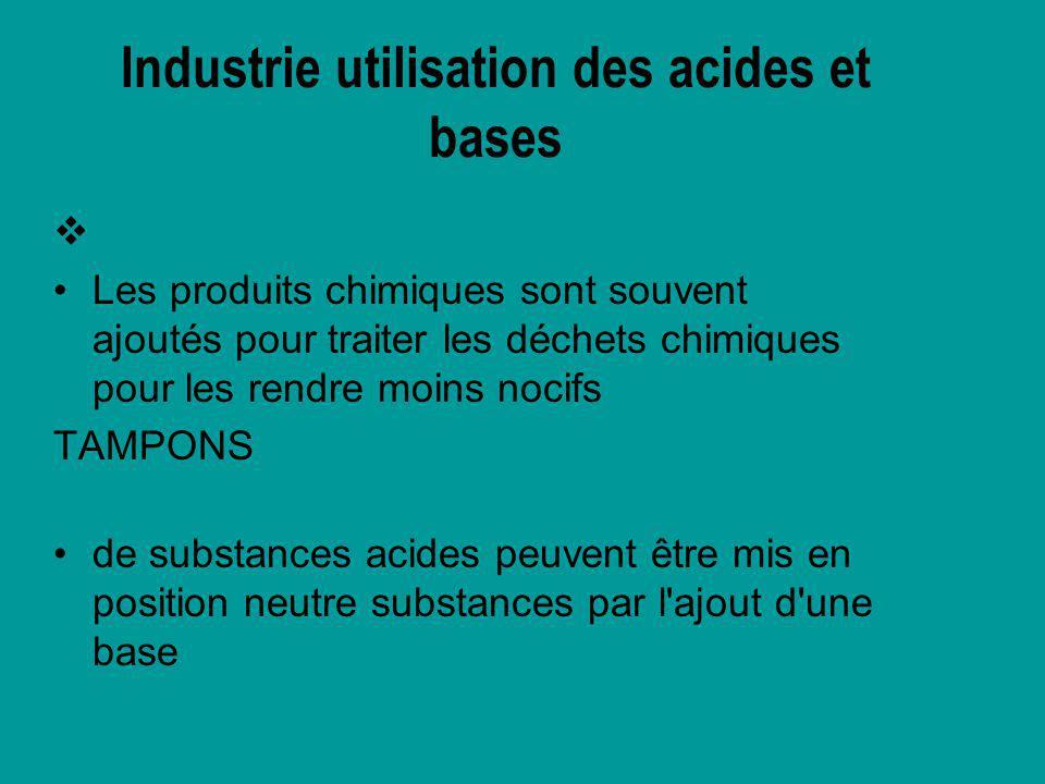 Industrie utilisation des acides et bases Les produits chimiques sont souvent ajoutés pour traiter les déchets chimiques pour les rendre moins nocifs