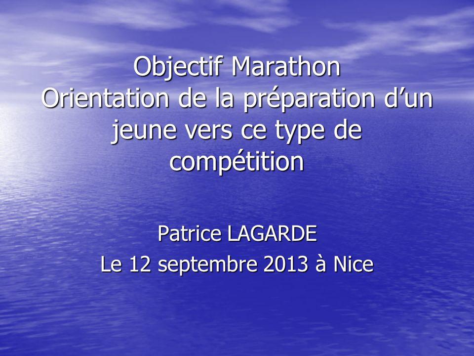 Objectif Marathon Orientation de la préparation dun jeune vers ce type de compétition Patrice LAGARDE Le 12 septembre 2013 à Nice
