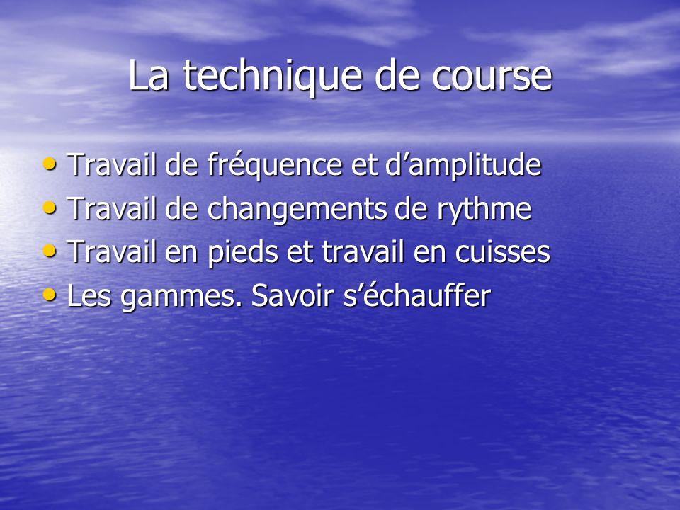 La technique de course Travail de fréquence et damplitude Travail de fréquence et damplitude Travail de changements de rythme Travail de changements d