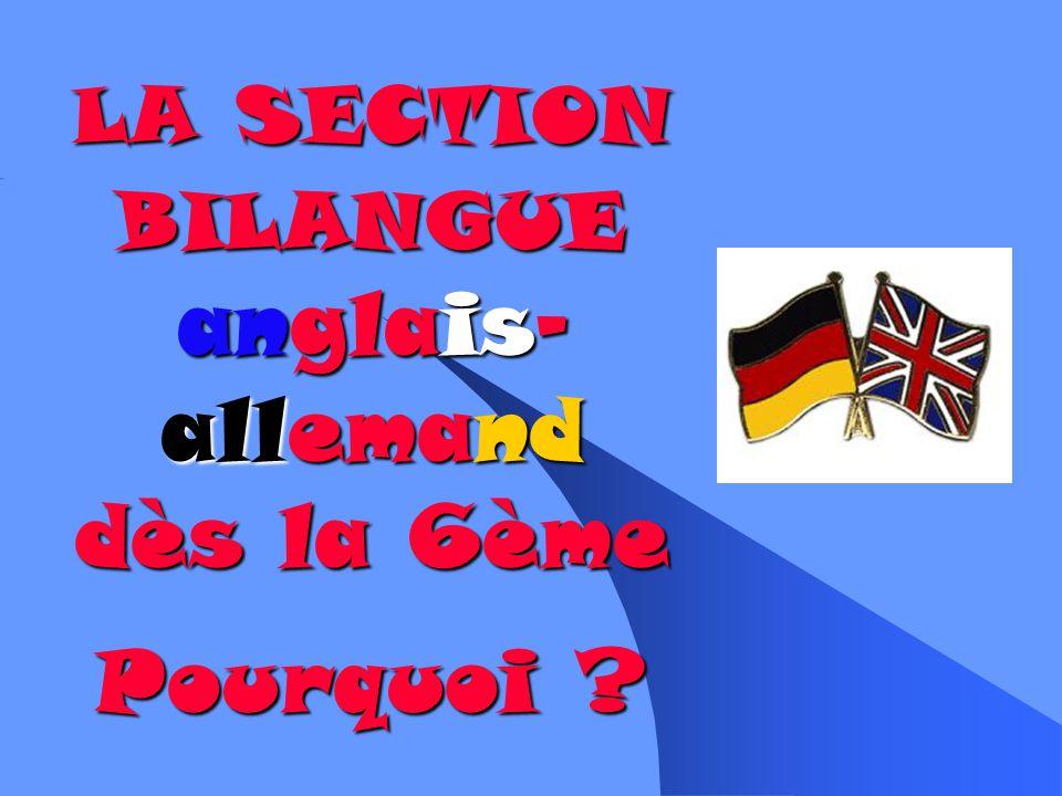 LA SECTION BILANGUE anglais- allemand dès la 6ème Pourquoi ?