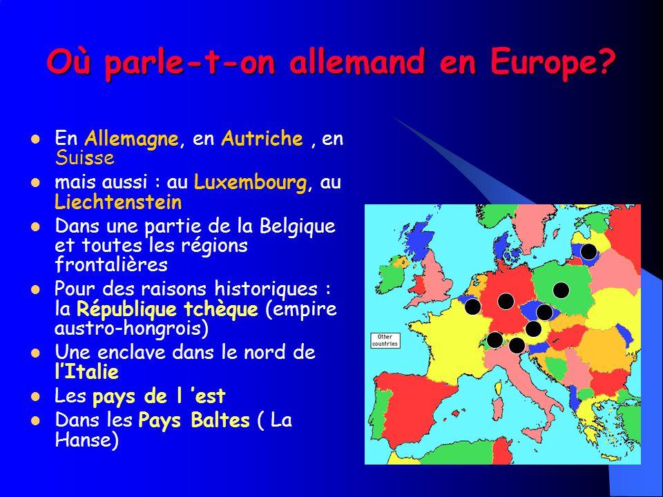 Où parle-t-on allemand en Europe? En Allemagne, en Autriche, en Suisse mais aussi : au Luxembourg, au Liechtenstein Dans une partie de la Belgique et