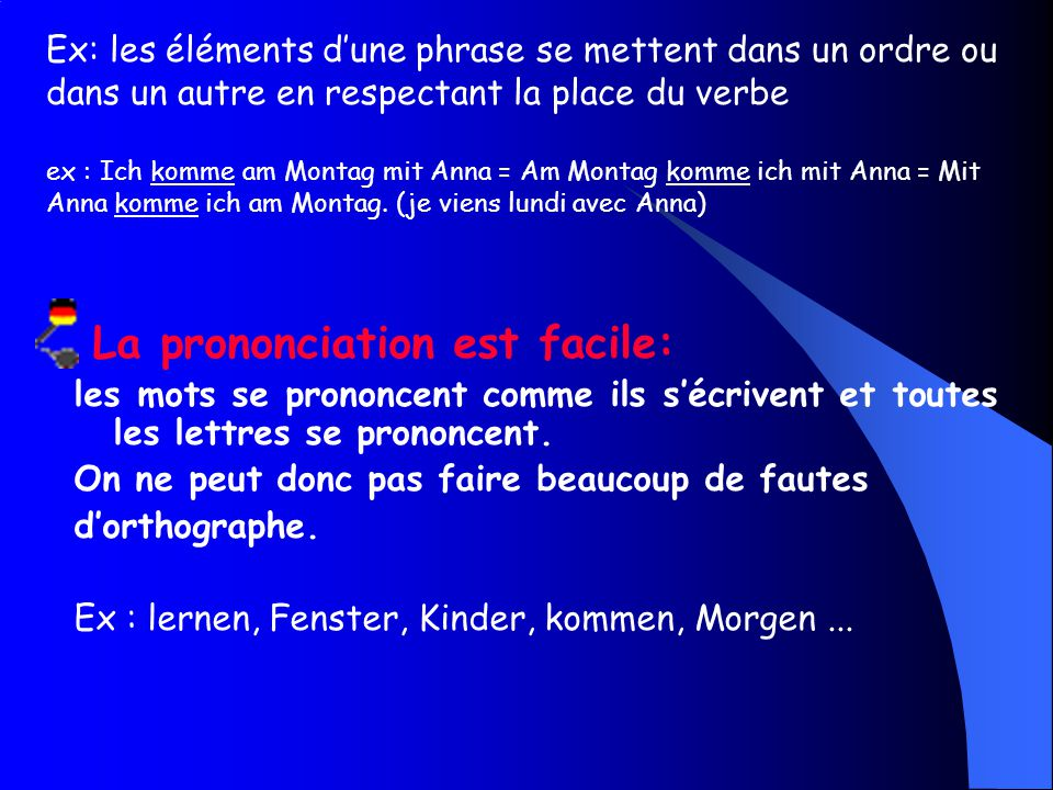 Ex: les éléments dune phrase se mettent dans un ordre ou dans un autre en respectant la place du verbe ex : Ich komme am Montag mit Anna = Am Montag k