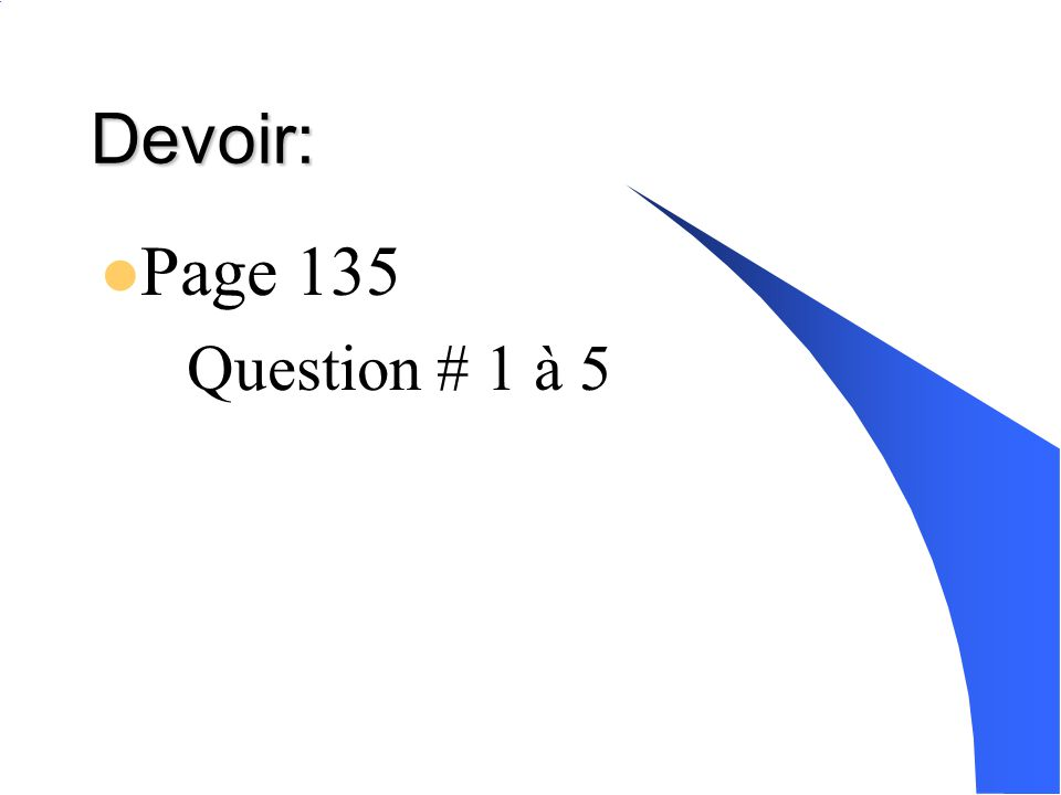 Devoir: Page 135 –Question # 1 à 5