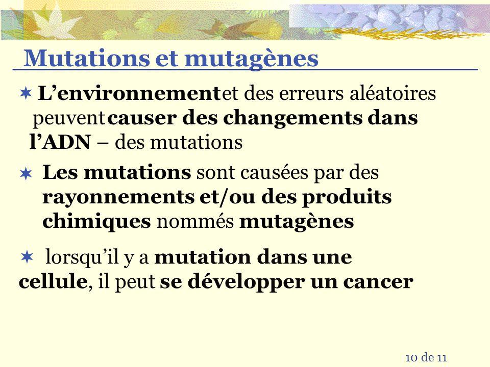 Mutations et mutagènes et des erreurs aléatoires peuvent 10 de 11 Lenvironnement causer des changements dans lADN – des mutations Les mutations sont c