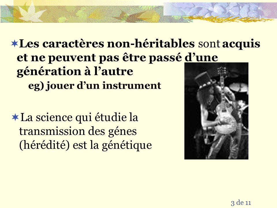 sont 3 de 11 eg) jouer dun instrument acquis et ne peuvent pas être passé dune génération à lautre Les caractères non-héritables La science qui étudie