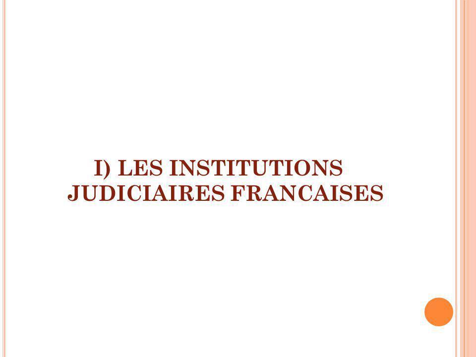 I) LES INSTITUTIONS JUDICIAIRES FRANCAISES