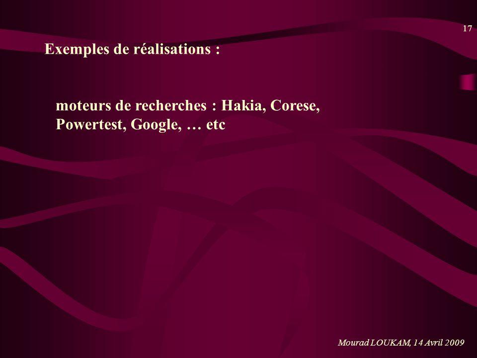 17 Mourad LOUKAM, 14 Avril 2009 Exemples de réalisations : moteurs de recherches : Hakia, Corese, Powertest, Google, … etc
