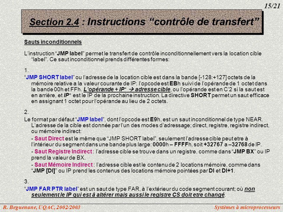 Section 2.4 : Instructions contrôle de transfert Sauts inconditionnels Linstruction JMP label permet le transfert de contrôle inconditionnellement ver