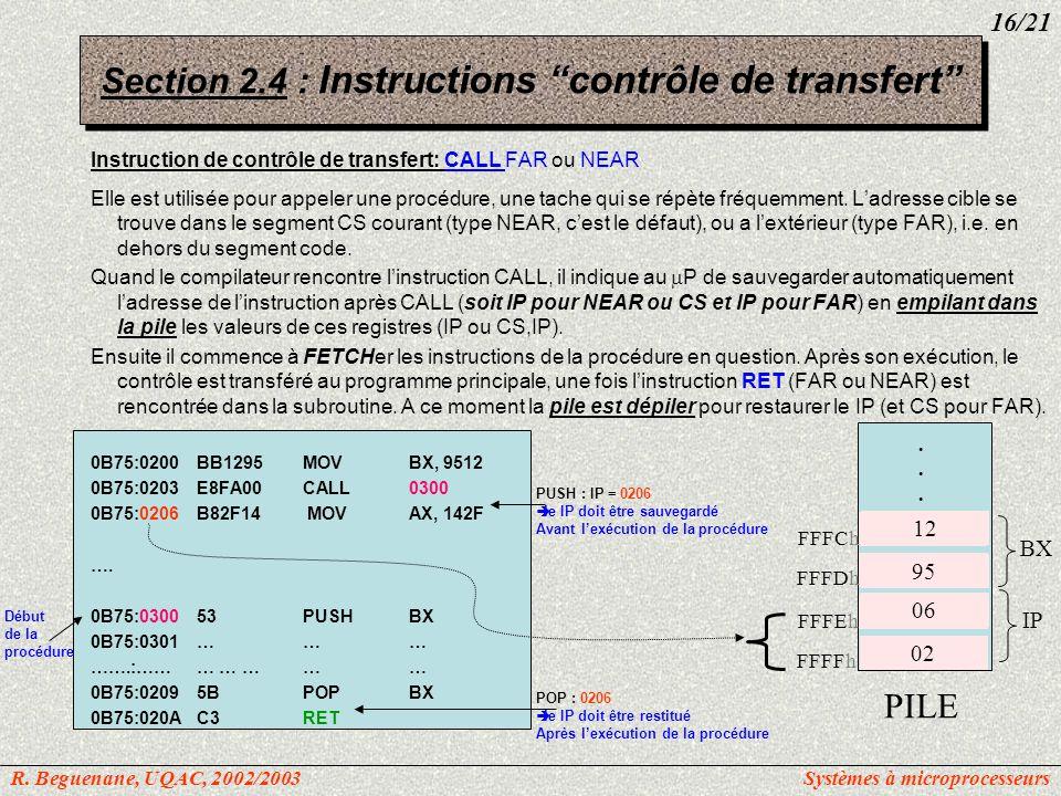 Instruction de contrôle de transfert: CALL FAR ou NEAR Elle est utilisée pour appeler une procédure, une tache qui se répète fréquemment. Ladresse cib