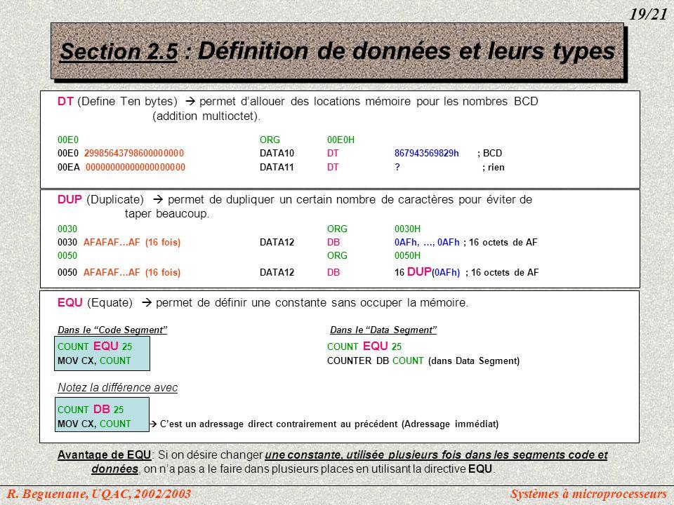 DT (Define Ten bytes) permet dallouer des locations mémoire pour les nombres BCD (addition multioctet). 00E0ORG 00E0H 00E0 29985643798600000000DATA10D