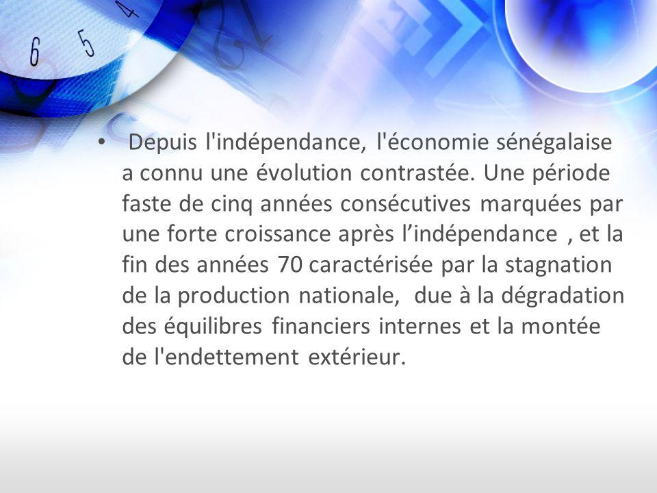 Depuis l indépendance, l économie sénégalaise a connu une évolution contrastée.
