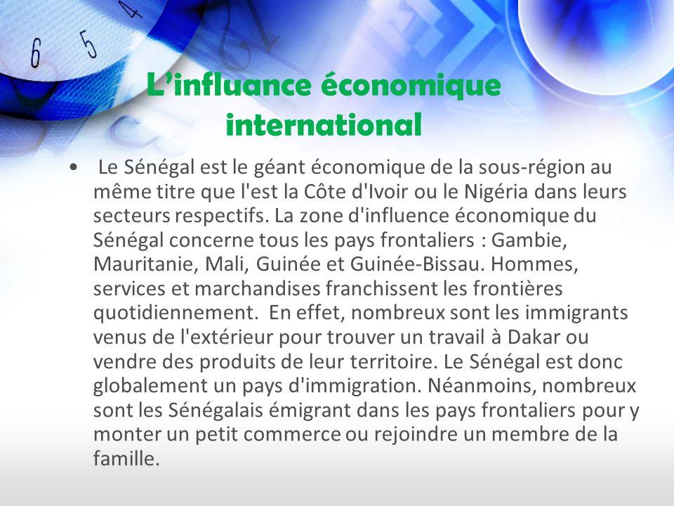 Linfluance économique international Le Sénégal est le géant économique de la sous-région au même titre que l est la Côte d Ivoir ou le Nigéria dans leurs secteurs respectifs.
