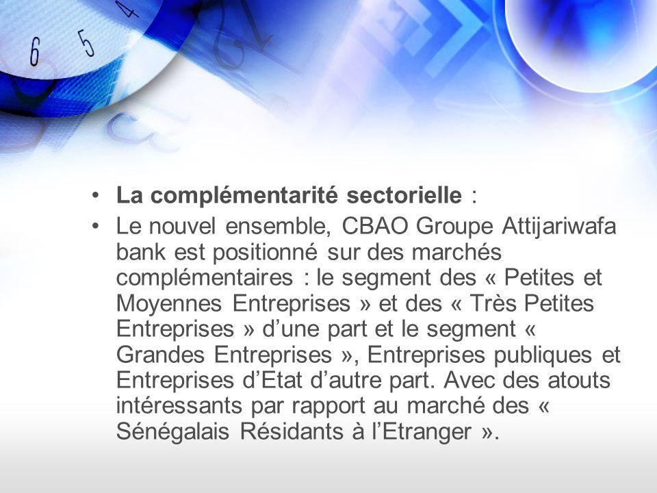 La complémentarité sectorielle : Le nouvel ensemble, CBAO Groupe Attijariwafa bank est positionné sur des marchés complémentaires : le segment des « Petites et Moyennes Entreprises » et des « Très Petites Entreprises » dune part et le segment « Grandes Entreprises », Entreprises publiques et Entreprises dEtat dautre part.