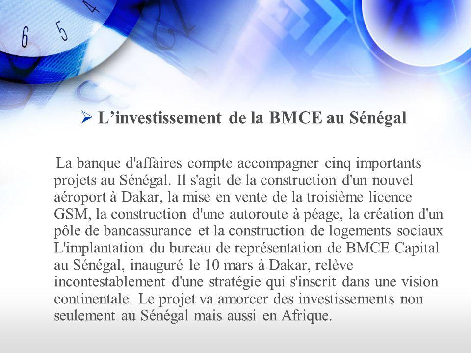 Linvestissement de la BMCE au Sénégal La banque d affaires compte accompagner cinq importants projets au Sénégal.